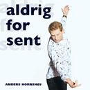 Aldrig For Sent/Anders Hornshøj