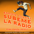 SUBEME LA RADIO (Pink Panda Remix) feat.Descemer Bueno,Zion & Lennox/Enrique Iglesias