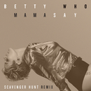 Mama Say (Scavenger Hunt Remix)/Betty Who