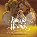 Os Tempos Mudaram (Ao Vivo) feat.Marília Mendonça/Roberta Miranda