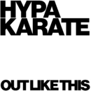 Out Like This/Hypa Karate