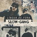 Língua de Fora/Slow Gang