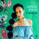 If I Had Your Love/Sophia Ayana