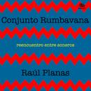 Reencuentro Entre Soneros (Remasterizado)/Conjunto Rumbavana con Raúl Planas