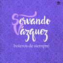 Boleros de Siempre (Remasterizado)/Servando Vázquez