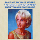 Take Me To Your World/I Don't Want To Play House/Tammy Wynette