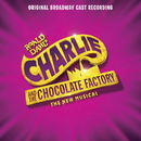 Charlie and the Chocolate Factory (Original Broadway Cast Recording)/Original Broadway Cast of Charlie and the Chocolate Factory