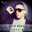 Hacerte Mía/El Necio Musical