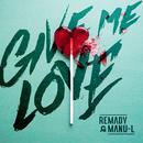 Give Me Love/Remady & Manu-L