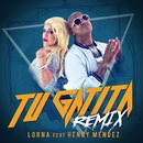 Tu Gatita (Remix) feat.Henry Mendez/Lorna
