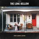 Time's Always Leaving/The Lone Bellow