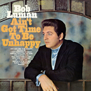 Ain't Got Time to Be Unhappy/Bob Luman