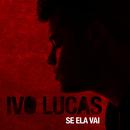 Se Ela Vai/Ivo Lucas
