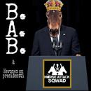 B.A.B. / Hevonen on presidentti/Horse Attack Sqwad