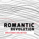 Romantic Revolution - Bruckner Unlimited/Deutsches Symphonie-Orchester Berlin