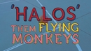 Halos/Them Flying Monkeys
