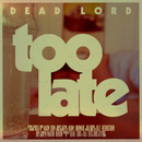 Too Late/Dead Lord
