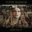 Creio em Ti (Believe)/Aline Barros