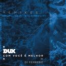 Com Você é Melhor (Remixes) feat.Di Ferrero/DUX