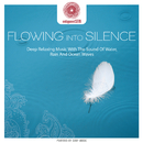 entspanntSEIN - Flowing Into Silence (Deep Relaxing Music with The Sound of Water, Rain and Ocean Waves)/Jens Buchert