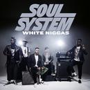 White Niggas/Soul System
