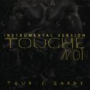 Touche moi (Version instrumentale)/Tour 2 Garde