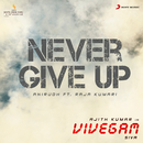 "Never Give Up (From ""Vivegam"") feat.Raja Kumari/Anirudh Ravichander"