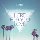 Here for You Love/LIZOT