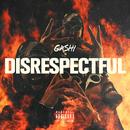 Disrespectful/GASHI
