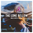 Walk into a Storm/The Lone Bellow