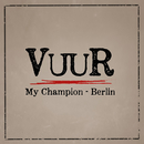 My Champion - Berlin/VUUR