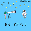 Be Real/Phoebe Ryan