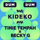 Dum Dum/Kideko x Tinie Tempah x Becky G