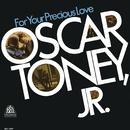 For Your Precious Love/Oscar Toney, Jr.