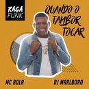 Quando o Tambor Tocar/MC Bola & DJ Marlboro