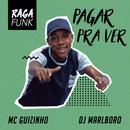 Pagar pra Ver/MC Guizinho & DJ Marlboro