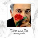 Toma esta flor (Remasterizado)/Héctor Quintero