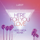 Here For You Love (Neptunica Remix)/LIZOT