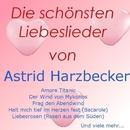 Die schönsten Liebeslieder von Astrid Harzbecker/Astrid Harzbecker