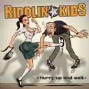 Hurry Up and Wait/Riddlin' Kids