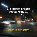 Somos Lo Que Somos/Alejandro Lerner con Cacho Castaña