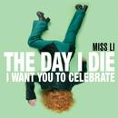 The Day I Die (I Want You to Celebrate)/Miss Li