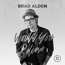 Would You Believe/Brad Alden