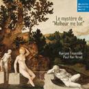 """Le mystère de """"Malheur me bat""""/Huelgas Ensemble"""