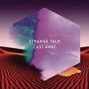 Cast Away/Strange Talk
