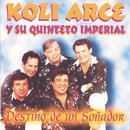 Destino De Un Soñador/Koli Arce Y Su Quinteto Imperial