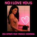 No I Love Yous feat.French Montana/Era Istrefi