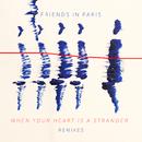 When Your Heart Is A Stranger (Remix Bundle)/Friends In Paris