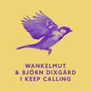 I Keep Calling/Wankelmut & Björn Dixgard