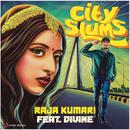 City Slums feat.DIVINE/Raja Kumari